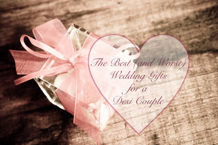 The Best And Worst Wedding Gifts You Could Give To A Desi Couple