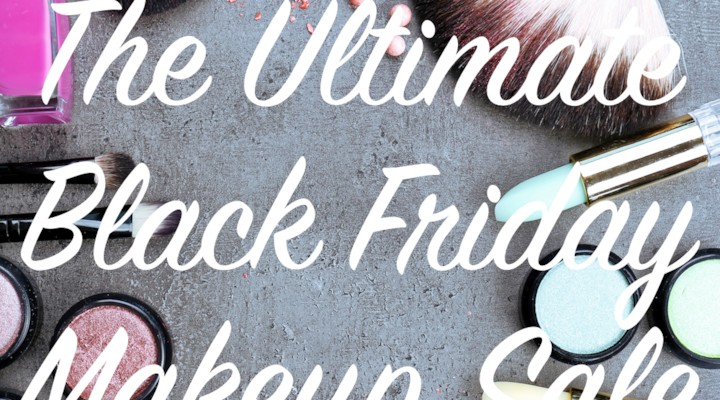 The Ultimate Black Friday Makeup Sale