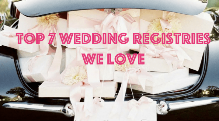 The Top 7 Wedding Registries We LOVE- In Store & Online